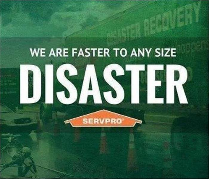 "A Disaster Recovery truck in the background with ""We Are Faster To Any Size Disaster"" above SERVPRO logo"